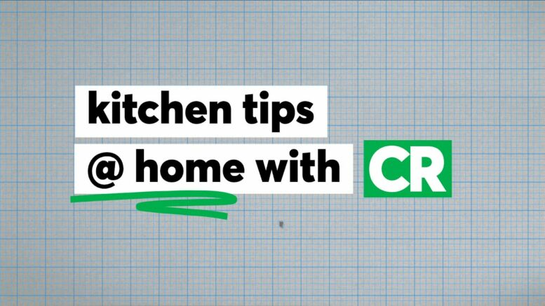 Kitchen Tips at Home with CR | Consumer Reports 1