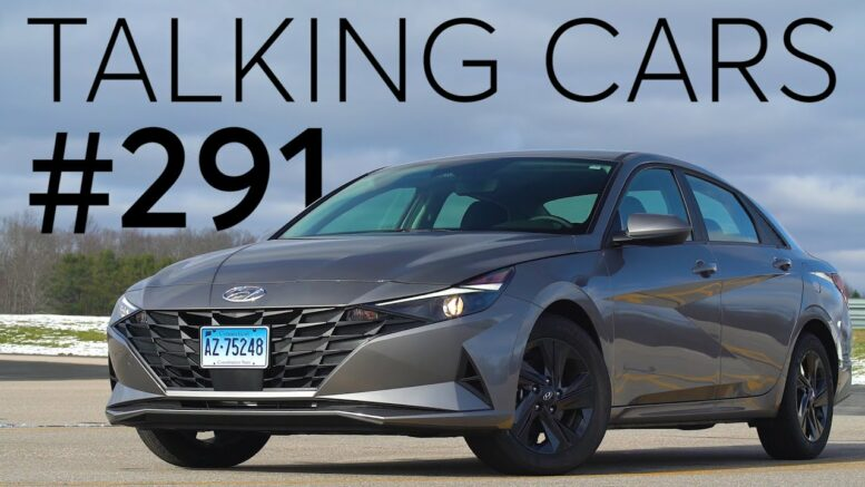 2021 Hyundai Elantra First Impressions; Why A Fender Bender Can Be So Expensive |Talking Cars #291 1