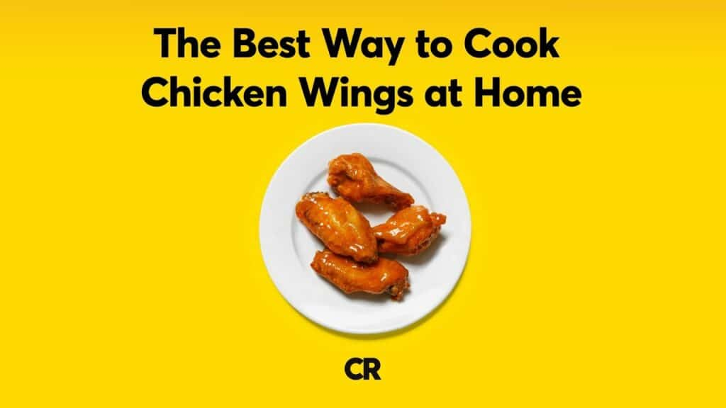 The Best Way to Cook Chicken Wings at Home | Consumer Reports 1