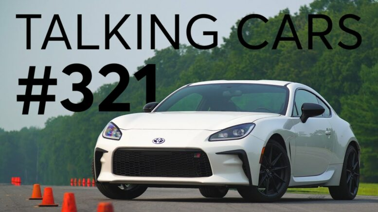 2022 Toyota Gr86 First Impressions; What'S Your &Quot;Forever&Quot; Car? | Talking Cars #321 1
